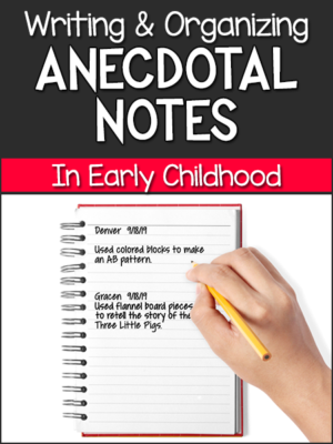 Ideas for Writing and Organizing Anecdotal Records in Pre-K and Preschool